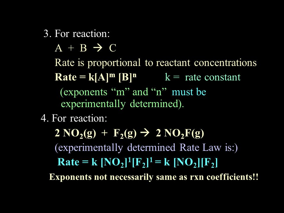 3. For reaction: A + B  C. Rate is proportional to reactant concentrations. Rate = k[A]m [B]n k = rate constant.
